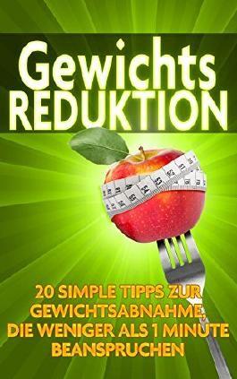 Gewichtsreduktion: 20 simple Tipps zur Gewichtsabnahme, die weniger als 1 Minute beanspruchen (+Bonus Geschenk)