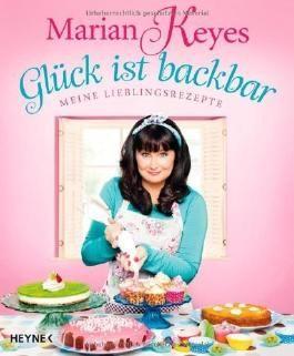 Glück ist backbar: Meine Lieblingsrezepte von Marian Keyes (2012) Broschiert