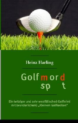 """Golfmord: Ein witziger und sehr westfälischer Golfkrimi mit wunderlichem """"Kleinem Golflexikon"""""""