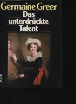 Greer das unterdrückte Talent, Die Rolle der Frauen in der bildenden Kunst., Ullstein, 1980, 376 Seiten, bilder