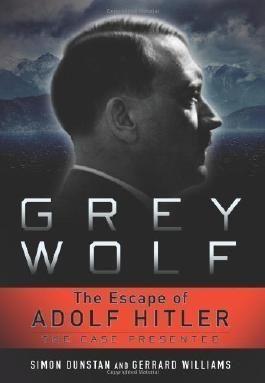 Grey Wolf: The Escape of Adolf Hitler by Simon Dunstan, Gerrard Williams (2011)