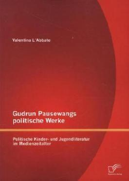 Gudrun Pausewangs politische Werke: Politische Kinder- und Jugendliteratur im Medienzeitalter