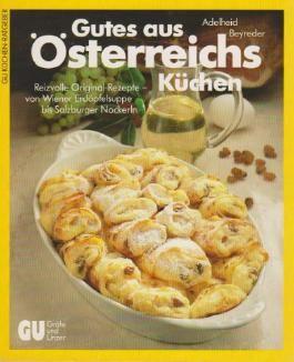 Gutes aus Österreichs Küchen. Reizvolle Original-Rezepte von Wiener Erdäpfelsuppe bis Salzburger Nockerln