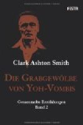 H. P. Lovecrafts Bibliothek des Schreckens Bd. 26: Die Grabgewölbe von Yoh-Vombis: Gesammelte Erzählungen. Band 2 ; 9783865520890