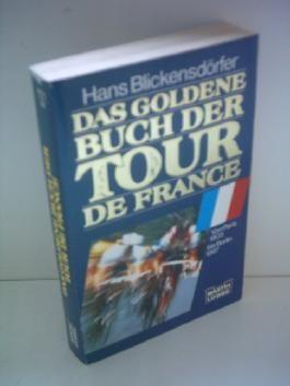 Hans Blickensdörfer: Das goldene Buch der Tour de France - Von Paris 1903 bis Berlin 1987