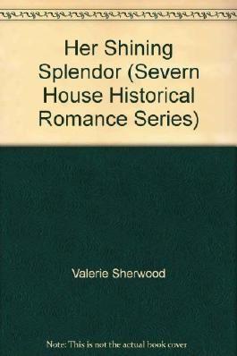 Her Shining Splendor (Severn House Historical Romance Series)