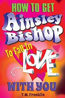 How to Get Ainsley Bishop to Fall in Love With You