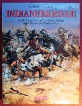 Indianerkriege - Grosse Schlachten und berühmte Krieger in der Geschichte Nordamerikas.