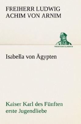 Isabella von Ägypten - Kaiser Karl des Fünften erste Jugendliebe