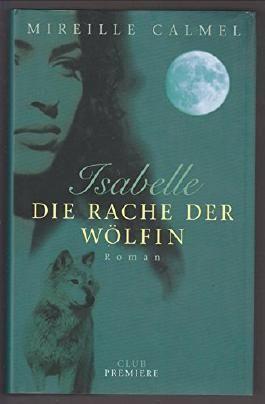 Isabelle, die Rache der Wölfin : Roman. Aus dem Franz. von Julika Betz und Susanne van Volxem, Club-Premiere