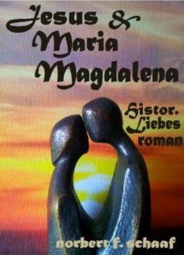 JESUS & MARIA MAGDALENA - Historischer Liebesroman aus Palästina/Israel der Antike