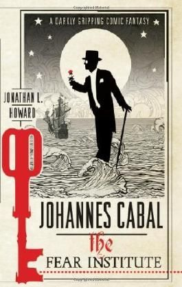 Johannes Cabal: The Fear Institute (Johannes Cabal 3) by L. Howard, Jonathan (2012) Paperback