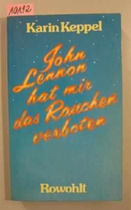 John Lennon hat mir das Rauchen verboten. Traumbuch einer Fünfzehnjährigen