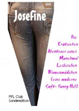 Josefine - Die erotischen Abenteuer eines manchmal lesbischen Blumenmädchen, eine moderne Soft- Fanny Hill