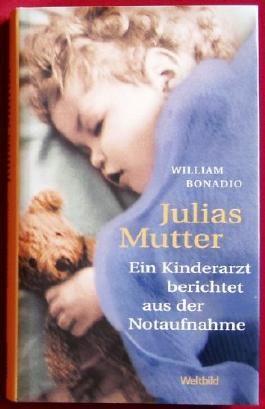 Julias Mutter. Ein Kinderarzt berichtet aus der Notaufnahme.