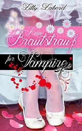 Kein Brautstrauß für Vampire - Paranormale Romanzen