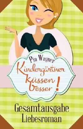 Kindergärtner küssen besser! - GESAMTAUSGABE - Liebesroman