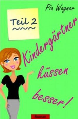 Kindergärtner küssen besser! - Teil 2 - Liebesroman in 4 Teilen