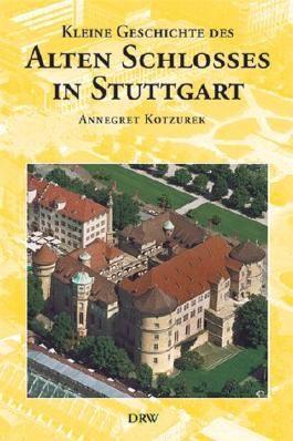 Kleine Geschichte des Alten Schlosses in Stuttgart
