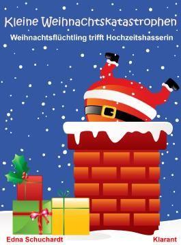 Kleine Weihnachtskatastrophen! Weihnachtshasser trifft Hochzeitsflüchtling. Turbulente, witzige Lovestory an Weihnachten ...