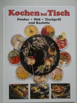 Kochen bei Tisch : Fondue, Tischgrill, Raclette und Wok