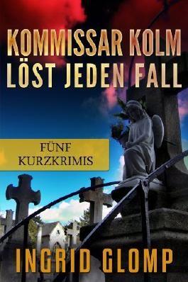 Kommissar Kolm löst jeden Fall - Fünf Kommissar Kolm-Kurzkrimis