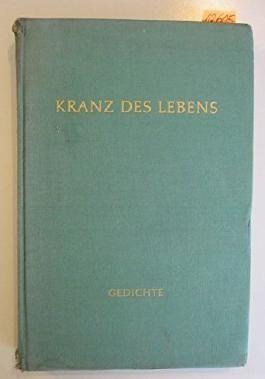 Kranz des Lebens Eine Sammlung deutscher Gedichte