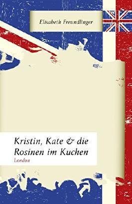 Kristin, Kate & die Rosinen im Kuchen: London