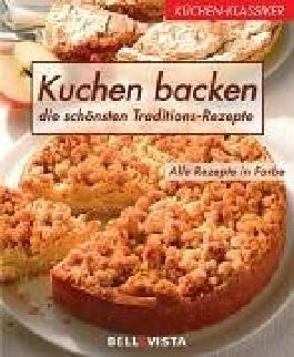 Küchen-Klassiker. Kuchen backen. Die schönsten Traditions-Rezepte