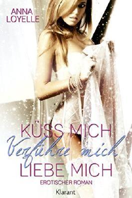Küss mich, verführe mich, liebe mich