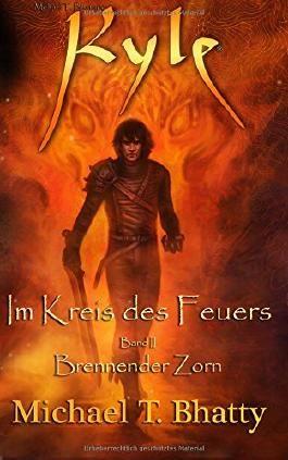 Kyle: Im Kreis des Feuers - Brennender Zorn: Buch I, Band II (Michael T. Bhatty's KYLE (R))