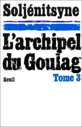 L'Archipel du Goulag. Essai d'investigation littéraire (1918-1956), tome 3 (5e, 6e et 7e parties)