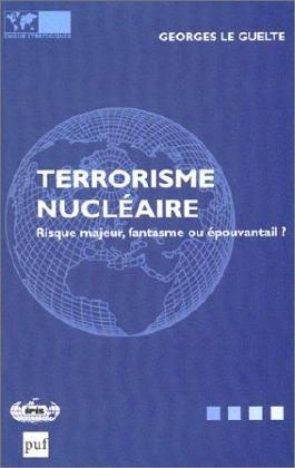 Le terrorisme nucléaire : Risque majeur, fantasme ou épouvantail ?