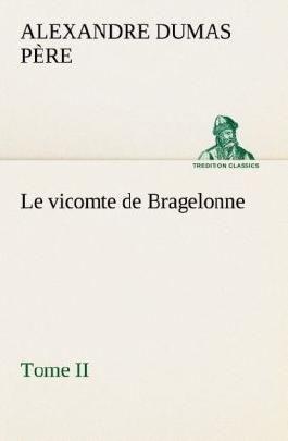 Le vicomte de Bragelonne, Tome II.