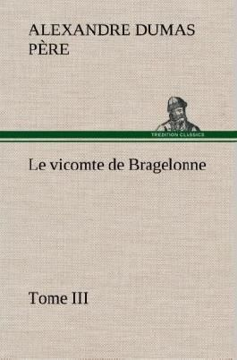 Le vicomte de Bragelonne, Tome III.