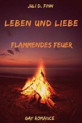 Leben und Liebe (Flammendes Feuer)