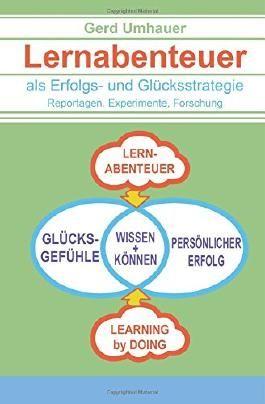 Lernabenteuer als Erfolgs- und Gluecksstrategie: Reportagen, Experimente, Forschung