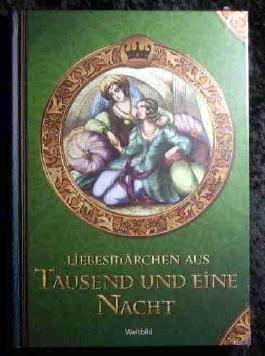 Liebesmärchen aus Tausend und Eine Nacht. Weltbild-Sammler-Editionen.