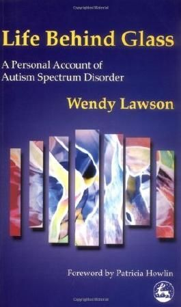 Life Behind Glass: A Personal Account of Autism Spectrum Disorder by Lawson, Wendy (2000) Paperback