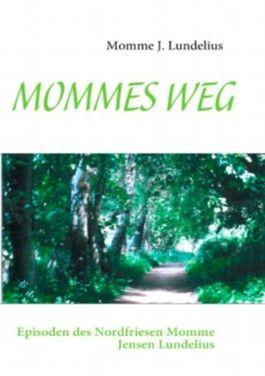MOMMES WEG: Episoden des Nordfriesen Momme Jensen Lundelius