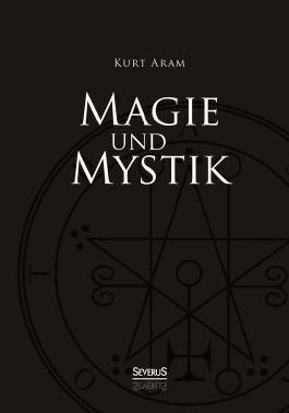 Magie und Mystik in Vergangenheit und Gegenwart