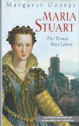 Maria Stuart. Der Roman ihres Lebens.
