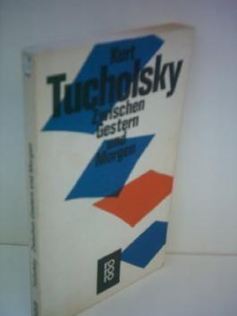 Mary Gerold-Tucholsky: Kurt Tucholsky - Zwischen Gestern und Morgen. Eine Auswahl aus seinen Schriften und Gedichten.