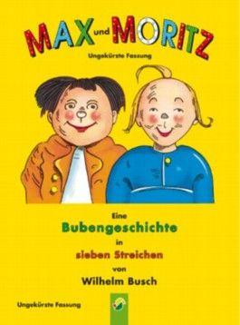 Max und Moritz: Der Bilderbuch-Klassiker von Wilhelm Busch: Eine Bubengeschichte in sieben Streichen