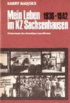 Mein Leben im KZ Sachsenhausen 1936 - 1942. Erinnerungen des ehemaligen Lagerältesten
