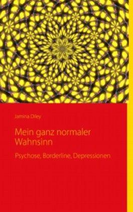 Mein ganz normaler Wahnsinn: Psychose, Borderline, Depressionen