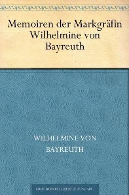 Memoiren der Markgräfin Wilhelmine von Bayreuth