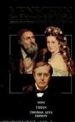 Menschen, die die Welt bewegten - Sissi, Tizian, Thomas Alva, Edison