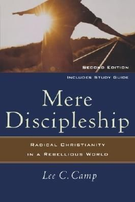 Mere Discipleship: Radical Christianity in a Rebellious World 2nd (second) Edition by Camp, Lee published by Brazos Press (2008)