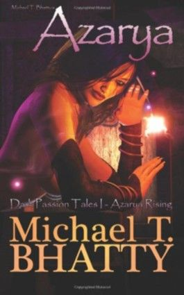 Michael T. Bhatty's AZARYA: Dark Passion Tales - Azarya Rising (Volume 1)